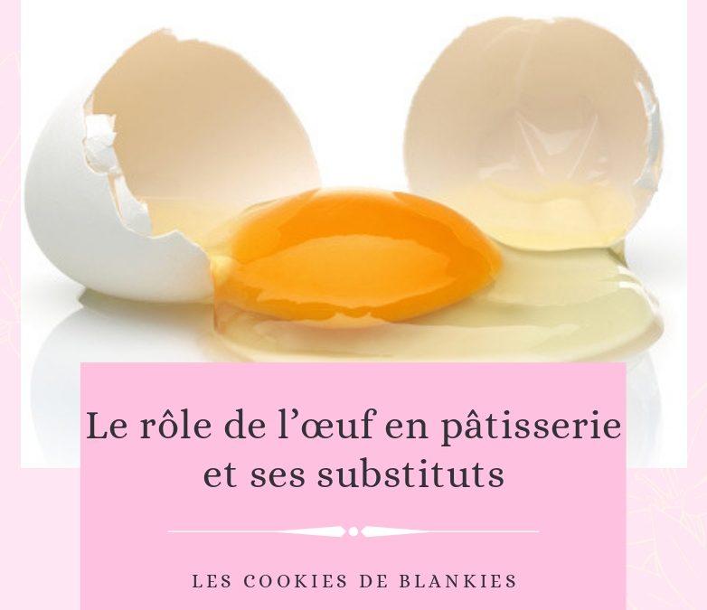 Le rôle de l'œuf en pâtisserie et ses substituts