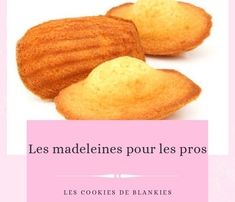 Les madeleines pour les pros