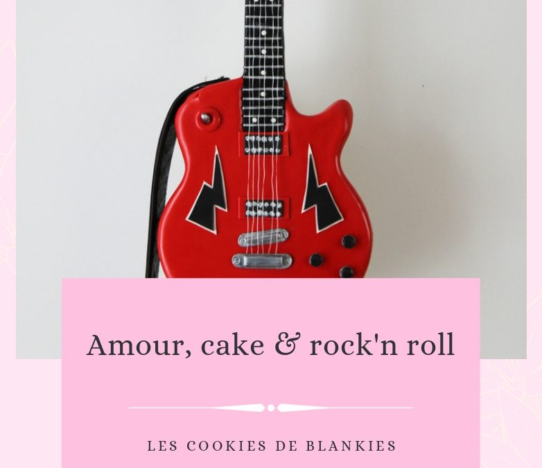 Amour, cake & rock'n roll